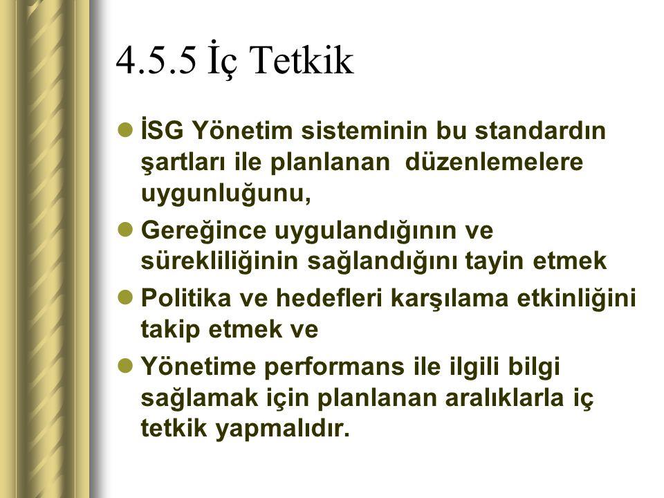 4.5.5 İç Tetkik İSG Yönetim sisteminin bu standardın şartları ile planlanan düzenlemelere uygunluğunu,