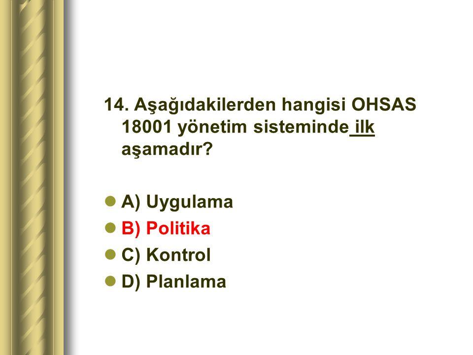 14. Aşağıdakilerden hangisi OHSAS 18001 yönetim sisteminde ilk aşamadır