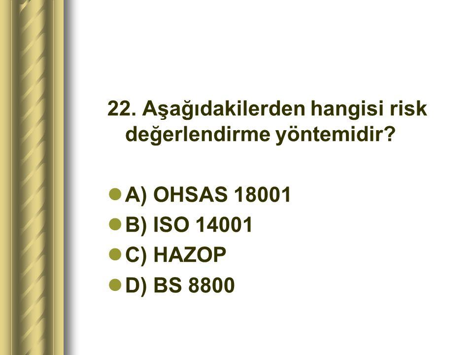 22. Aşağıdakilerden hangisi risk değerlendirme yöntemidir