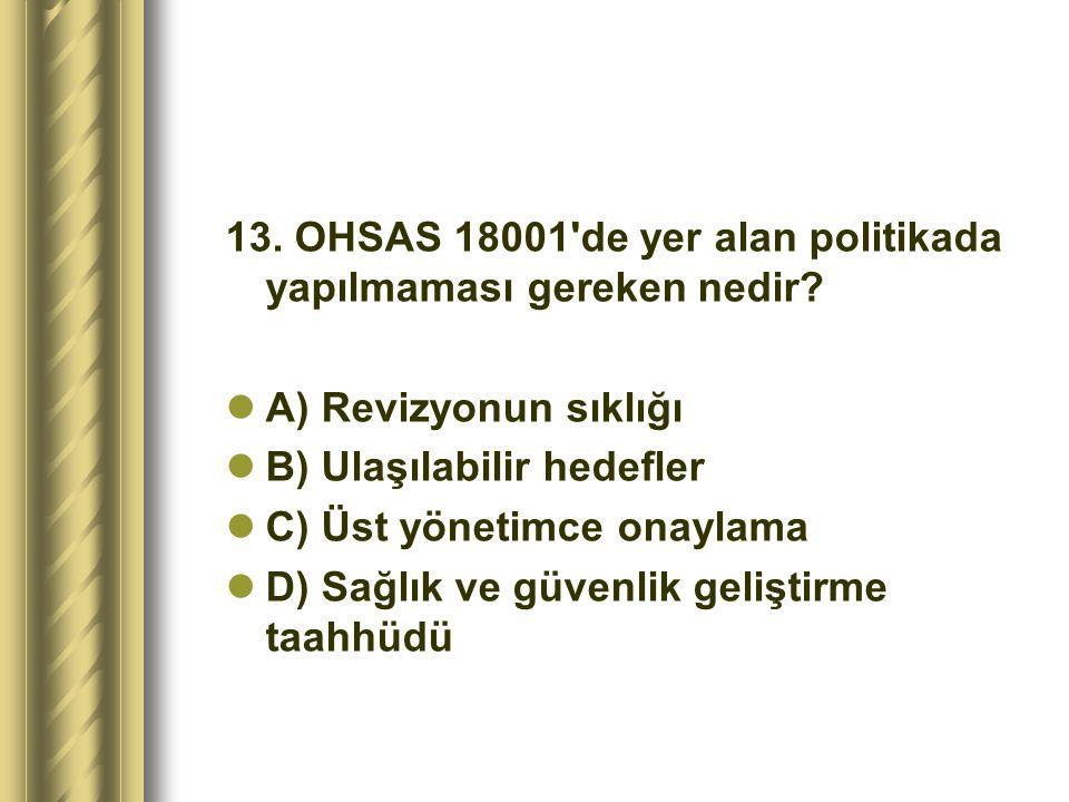 13. OHSAS 18001 de yer alan politikada yapılmaması gereken nedir