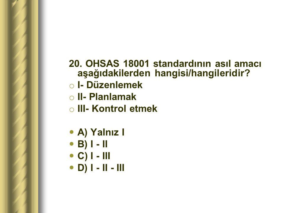 20. OHSAS 18001 standardının asıl amacı aşağıdakilerden hangisi/hangileridir