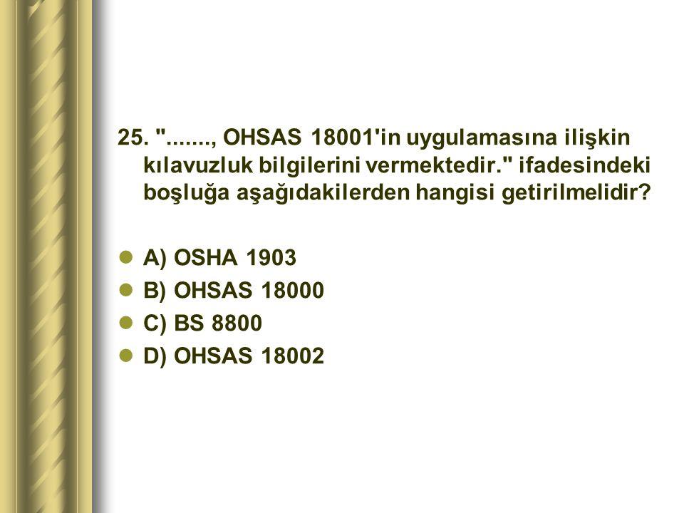 25. ......., OHSAS 18001 in uygulamasına ilişkin kılavuzluk bilgilerini vermektedir. ifadesindeki boşluğa aşağıdakilerden hangisi getirilmelidir