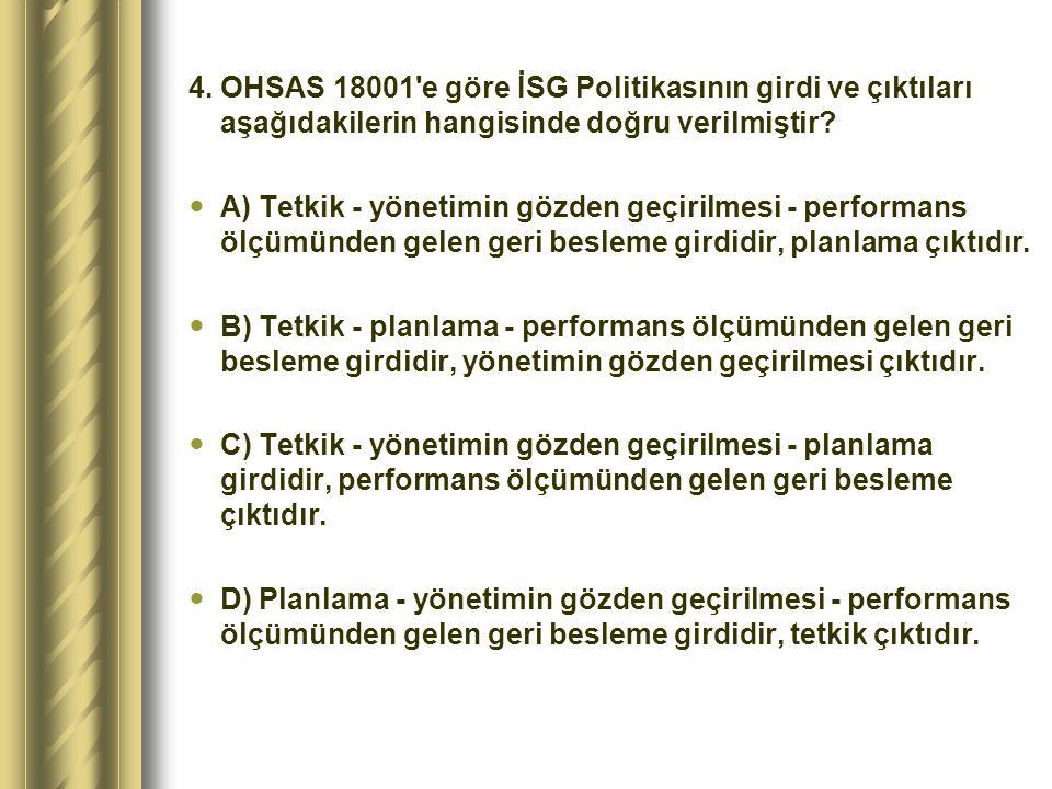 4. OHSAS 18001 e göre İSG Politikasının girdi ve çıktıları aşağıdakilerin hangisinde doğru verilmiştir