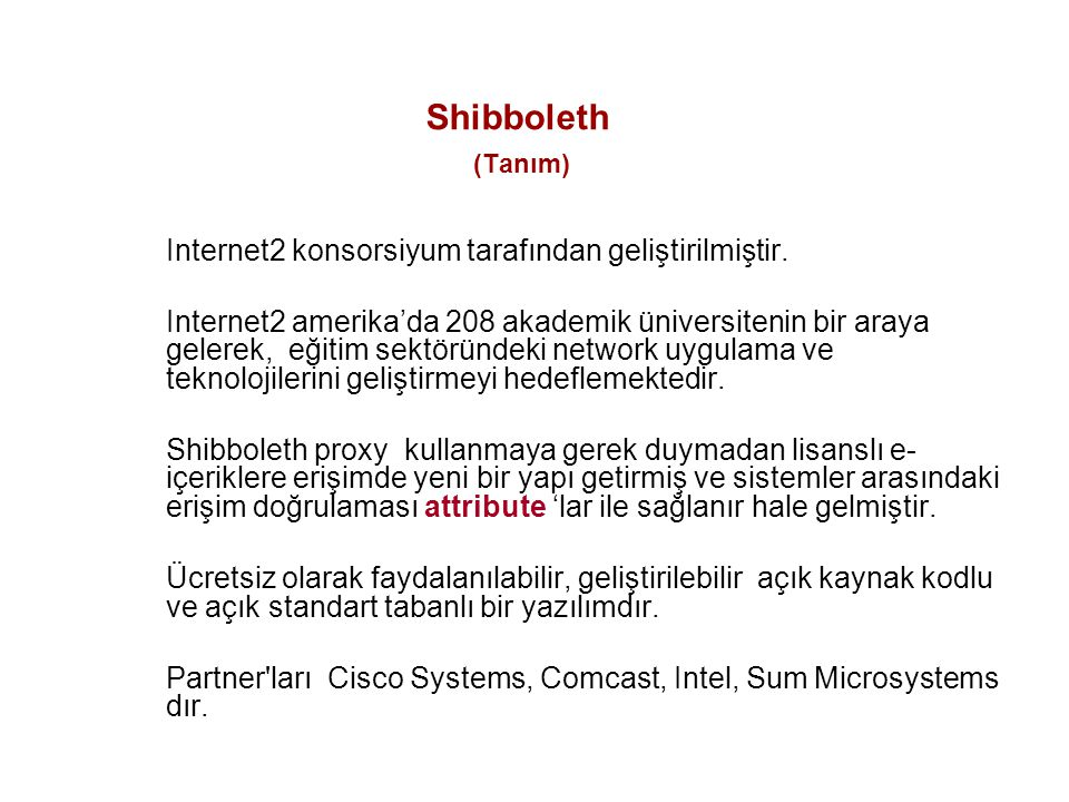 Shibboleth (Tanım) Internet2 konsorsiyum tarafından geliştirilmiştir.