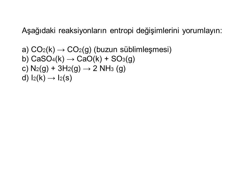 Aşağıdaki reaksiyonların entropi değişimlerini yorumlayın: