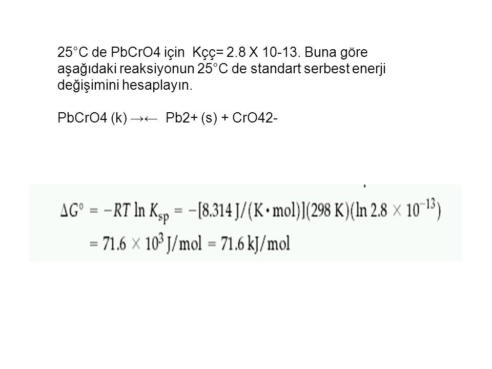 25°C de PbCrO4 için Kçç= 2.8 X 10-13. Buna göre aşağıdaki reaksiyonun 25°C de standart serbest enerji değişimini hesaplayın.