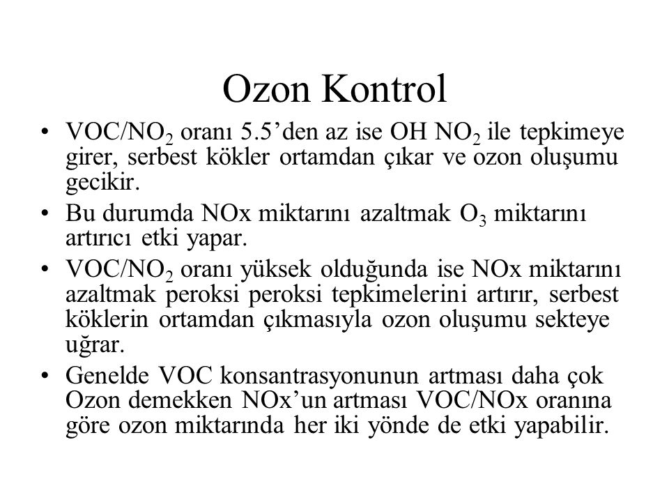 Ozon Kontrol VOC/NO2 oranı 5.5'den az ise OH NO2 ile tepkimeye girer, serbest kökler ortamdan çıkar ve ozon oluşumu gecikir.