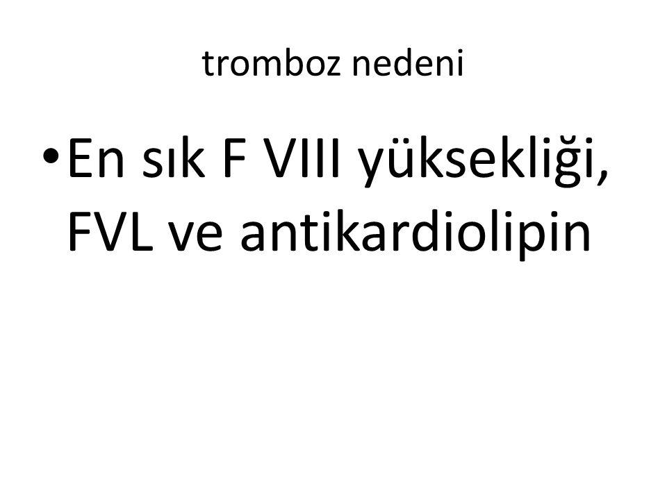 En sık F VIII yüksekliği, FVL ve antikardiolipin
