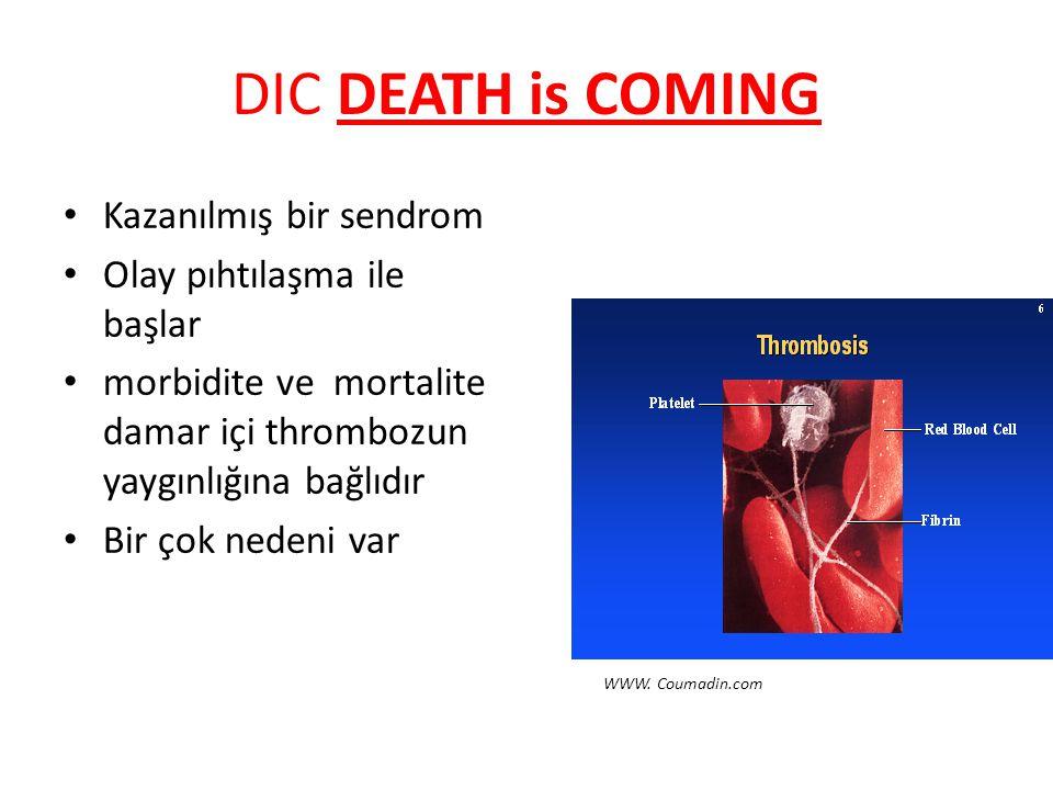 DIC DEATH is COMING Kazanılmış bir sendrom Olay pıhtılaşma ile başlar