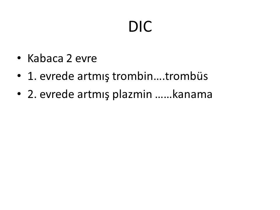 DIC Kabaca 2 evre 1. evrede artmış trombin….trombüs