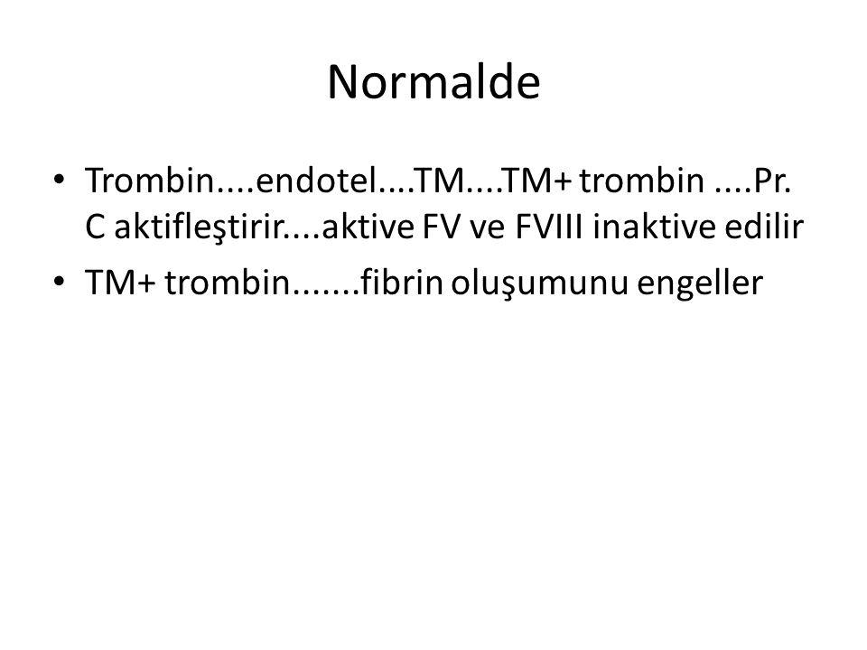 Normalde Trombin....endotel....TM....TM+ trombin ....Pr. C aktifleştirir....aktive FV ve FVIII inaktive edilir.