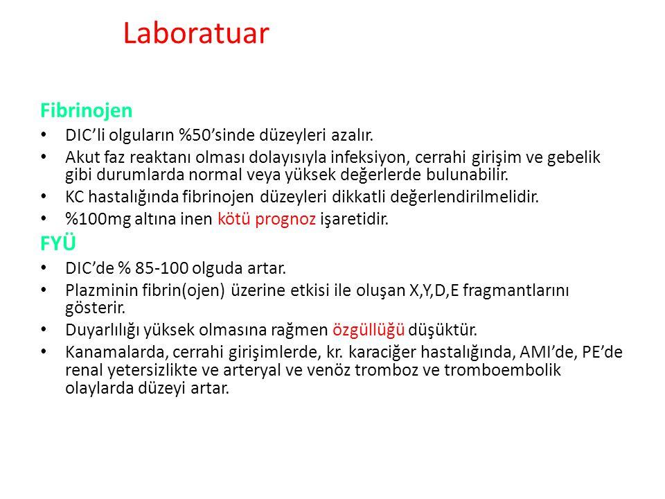 Laboratuar Fibrinojen FYÜ DIC'li olguların %50'sinde düzeyleri azalır.