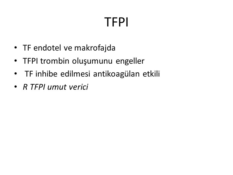 TFPI TF endotel ve makrofajda TFPI trombin oluşumunu engeller