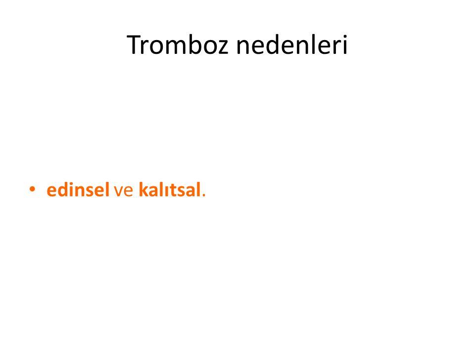 Tromboz nedenleri edinsel ve kalıtsal.