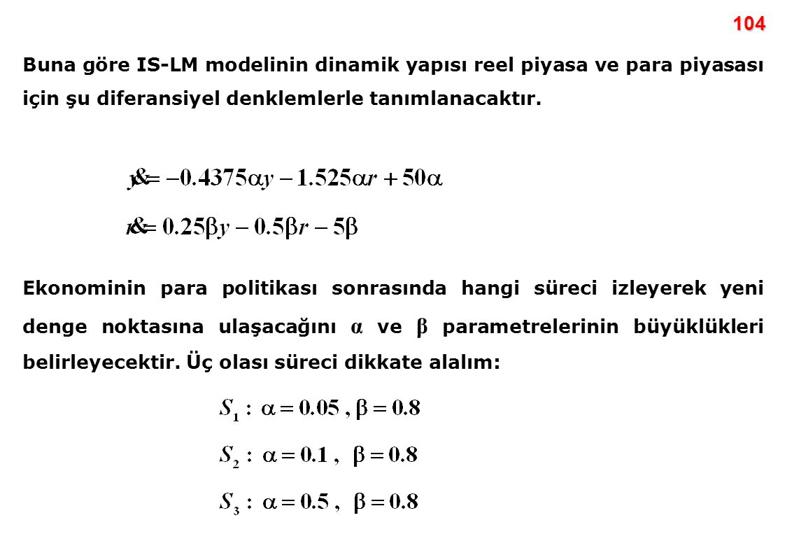 104 Buna göre IS-LM modelinin dinamik yapısı reel piyasa ve para piyasası için şu diferansiyel denklemlerle tanımlanacaktır.