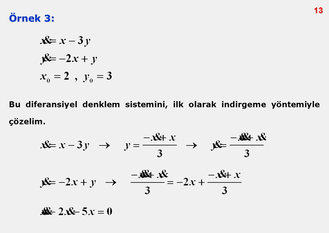 13 Örnek 3: Bu diferansiyel denklem sistemini, ilk olarak indirgeme yöntemiyle çözelim.