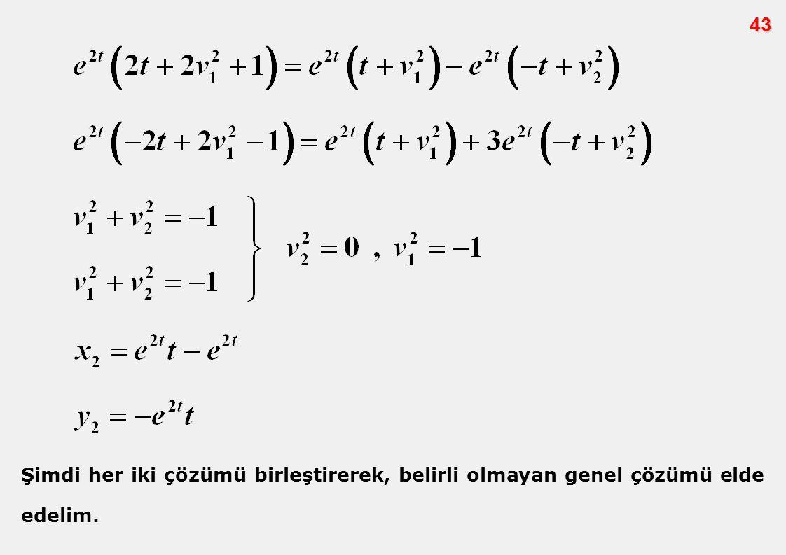 43 Şimdi her iki çözümü birleştirerek, belirli olmayan genel çözümü elde edelim.
