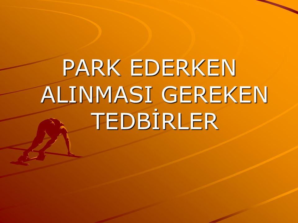 PARK EDERKEN ALINMASI GEREKEN TEDBİRLER