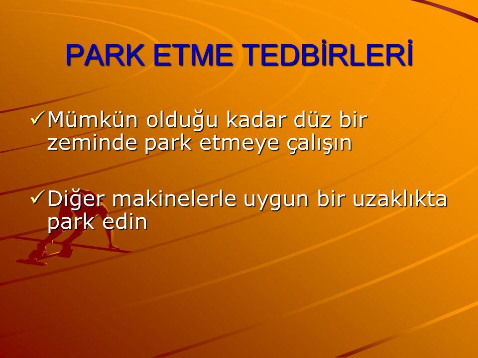 PARK ETME TEDBİRLERİ Mümkün olduğu kadar düz bir zeminde park etmeye çalışın.