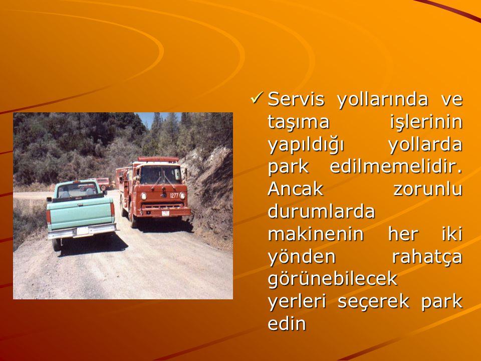 Servis yollarında ve taşıma işlerinin yapıldığı yollarda park edilmemelidir.