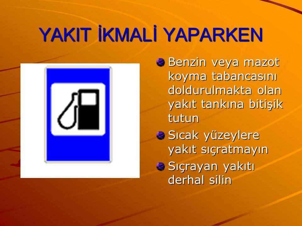 YAKIT İKMALİ YAPARKEN Benzin veya mazot koyma tabancasını doldurulmakta olan yakıt tankına bitişik tutun.