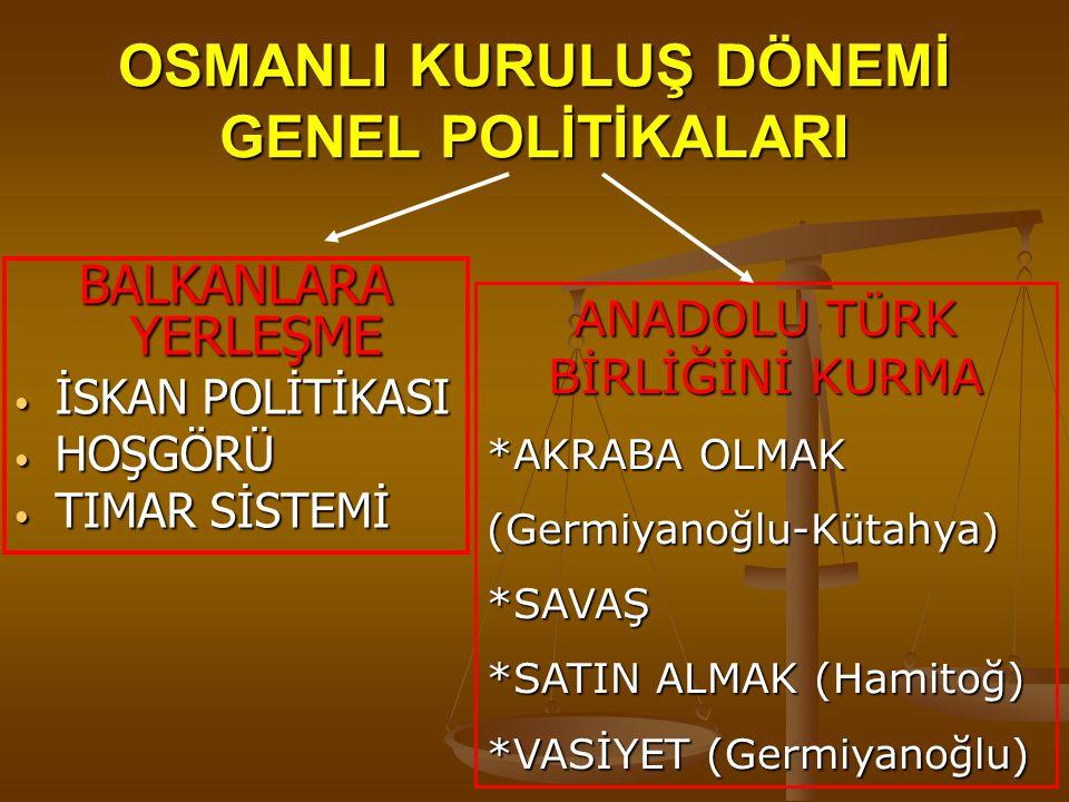 OSMANLI KURULUŞ DÖNEMİ GENEL POLİTİKALARI