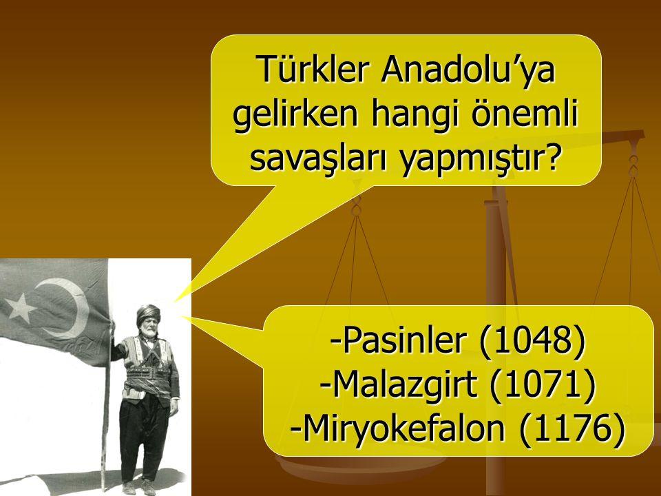 Türkler Anadolu'ya gelirken hangi önemli savaşları yapmıştır