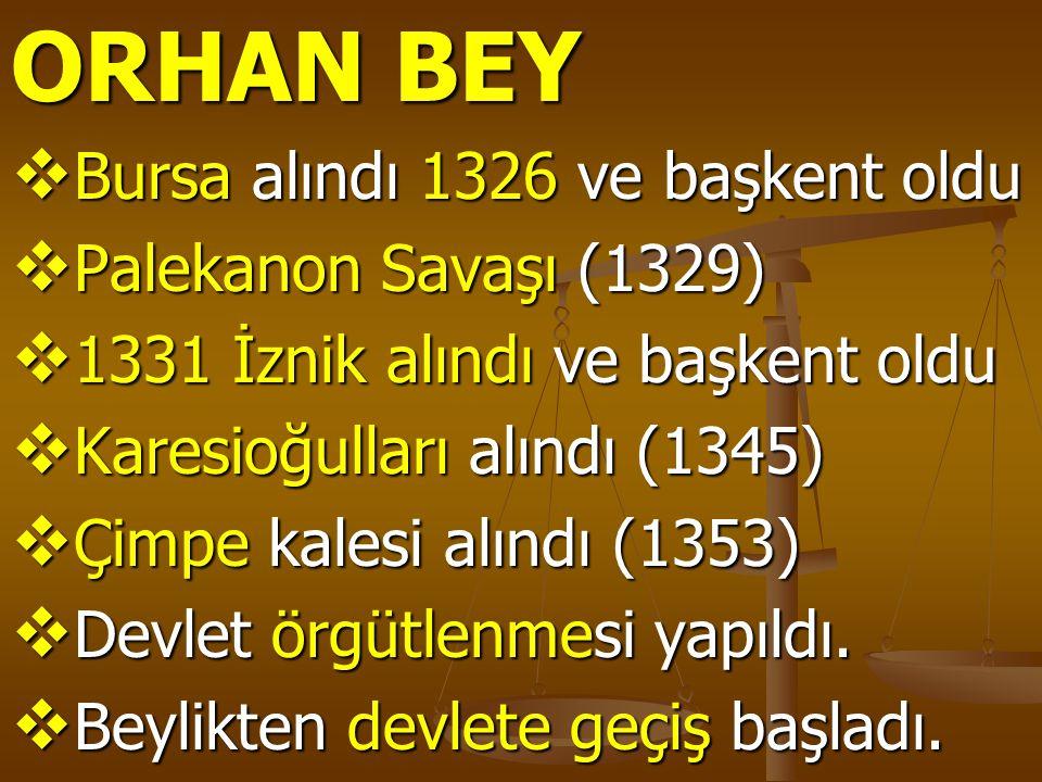 ORHAN BEY Bursa alındı 1326 ve başkent oldu Palekanon Savaşı (1329)