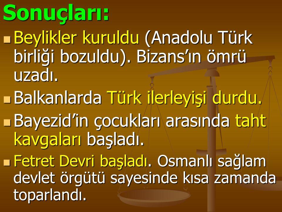 Sonuçları: Beylikler kuruldu (Anadolu Türk birliği bozuldu). Bizans'ın ömrü uzadı. Balkanlarda Türk ilerleyişi durdu.