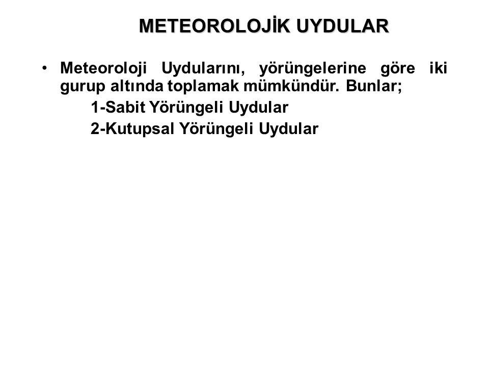 METEOROLOJİK UYDULAR Meteoroloji Uydularını, yörüngelerine göre iki gurup altında toplamak mümkündür. Bunlar;