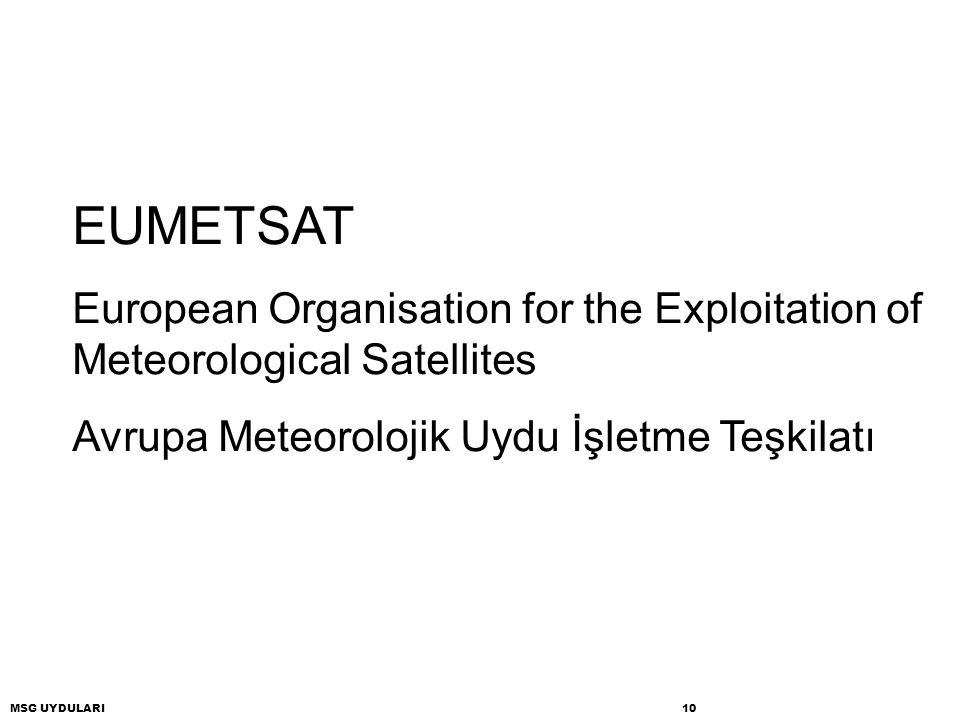 EUMETSAT European Organisation for the Exploitation of Meteorological Satellites. Avrupa Meteorolojik Uydu İşletme Teşkilatı.