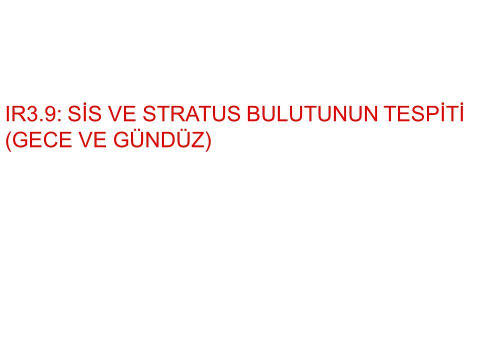 IR3.9: SİS VE STRATUS BULUTUNUN TESPİTİ