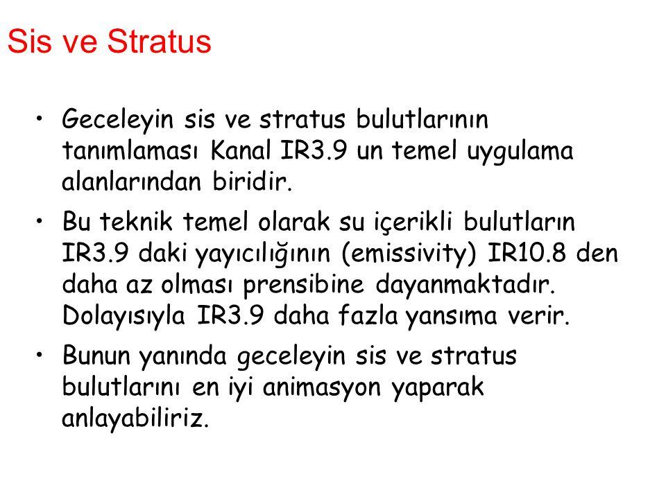 Sis ve Stratus Geceleyin sis ve stratus bulutlarının tanımlaması Kanal IR3.9 un temel uygulama alanlarından biridir.