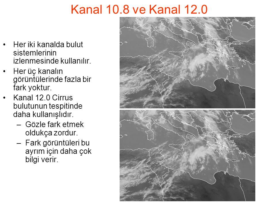 Kanal 10.8 ve Kanal 12.0 Her iki kanalda bulut sistemlerinin izlenmesinde kullanılır. Her üç kanalın görüntülerinde fazla bir fark yoktur.