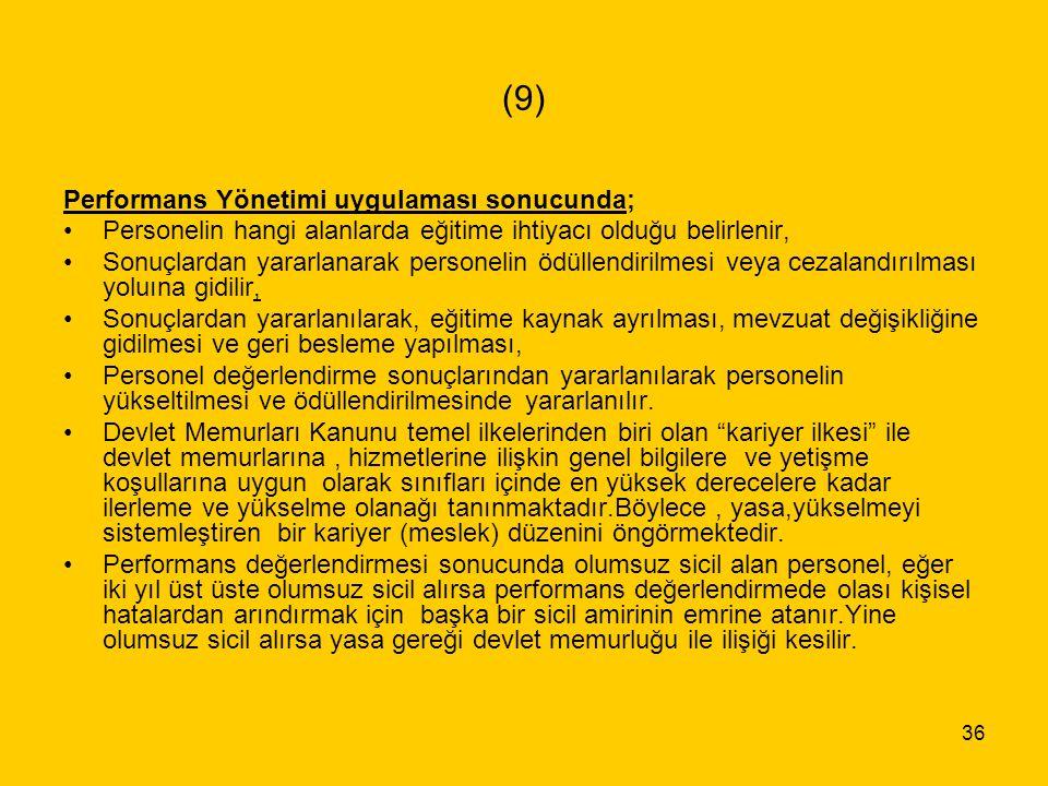 (9) Performans Yönetimi uygulaması sonucunda;