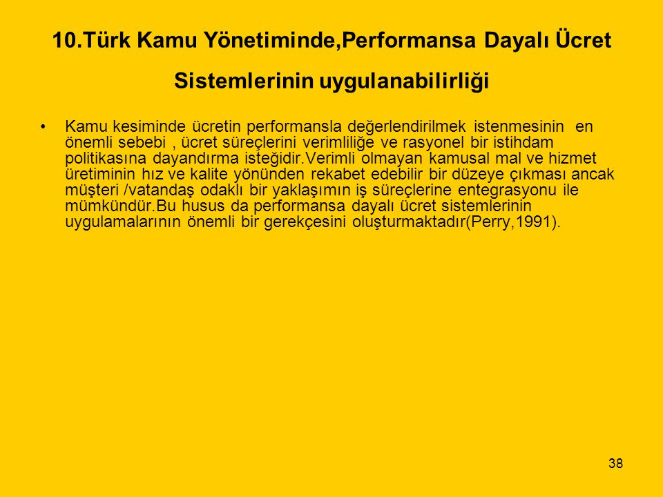 10.Türk Kamu Yönetiminde,Performansa Dayalı Ücret Sistemlerinin uygulanabilirliği