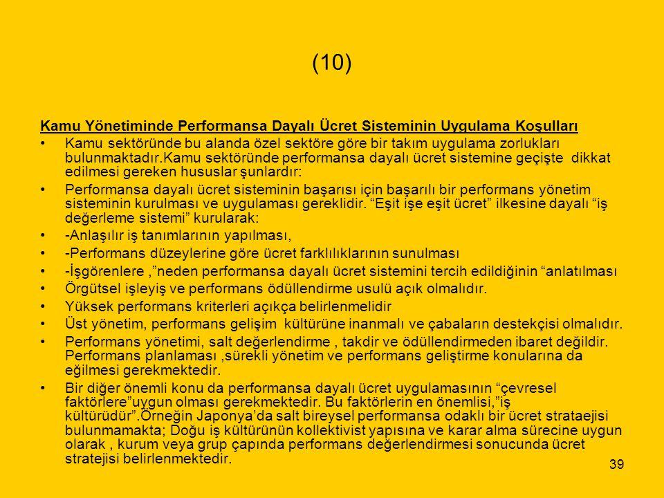 (10) Kamu Yönetiminde Performansa Dayalı Ücret Sisteminin Uygulama Koşulları.
