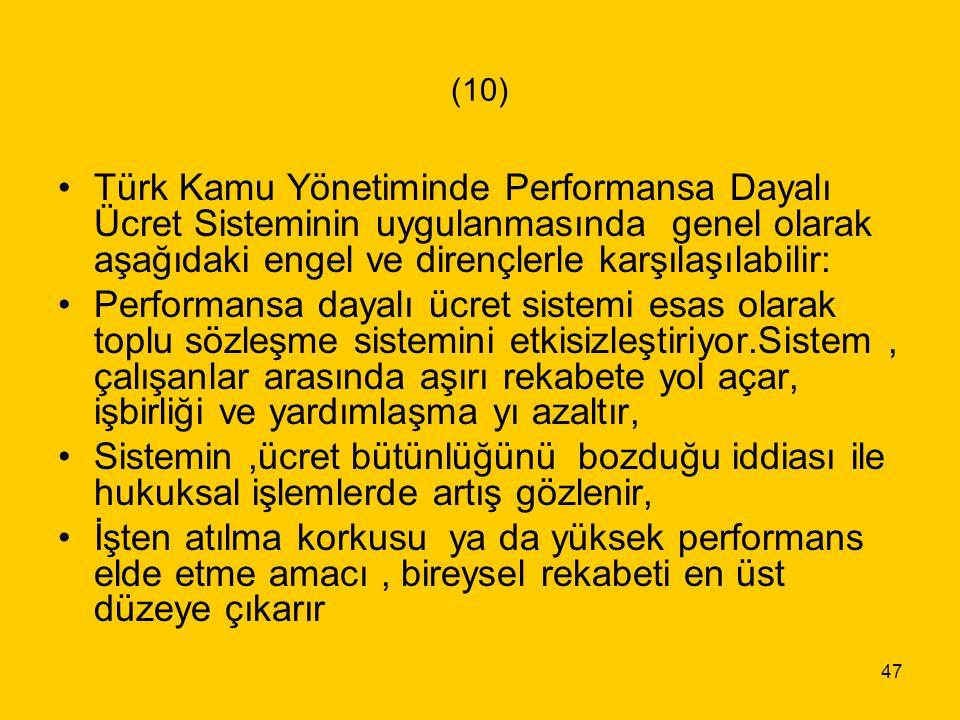 (10) Türk Kamu Yönetiminde Performansa Dayalı Ücret Sisteminin uygulanmasında genel olarak aşağıdaki engel ve dirençlerle karşılaşılabilir: