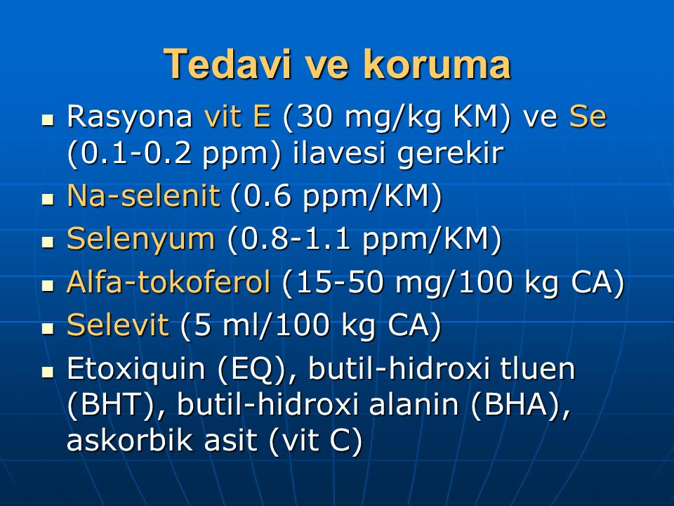 Tedavi ve koruma Rasyona vit E (30 mg/kg KM) ve Se (0.1-0.2 ppm) ilavesi gerekir. Na-selenit (0.6 ppm/KM)