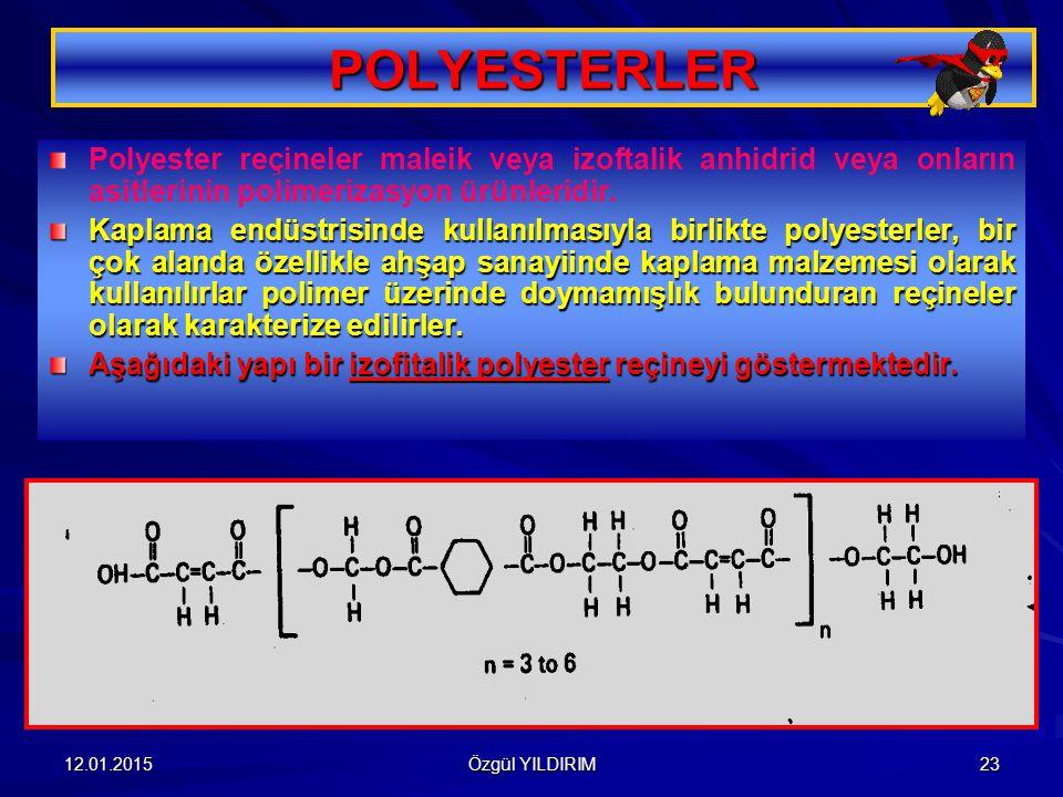 POLYESTERLER Polyester reçineler maleik veya izoftalik anhidrid veya onların asitlerinin polimerizasyon ürünleridir.
