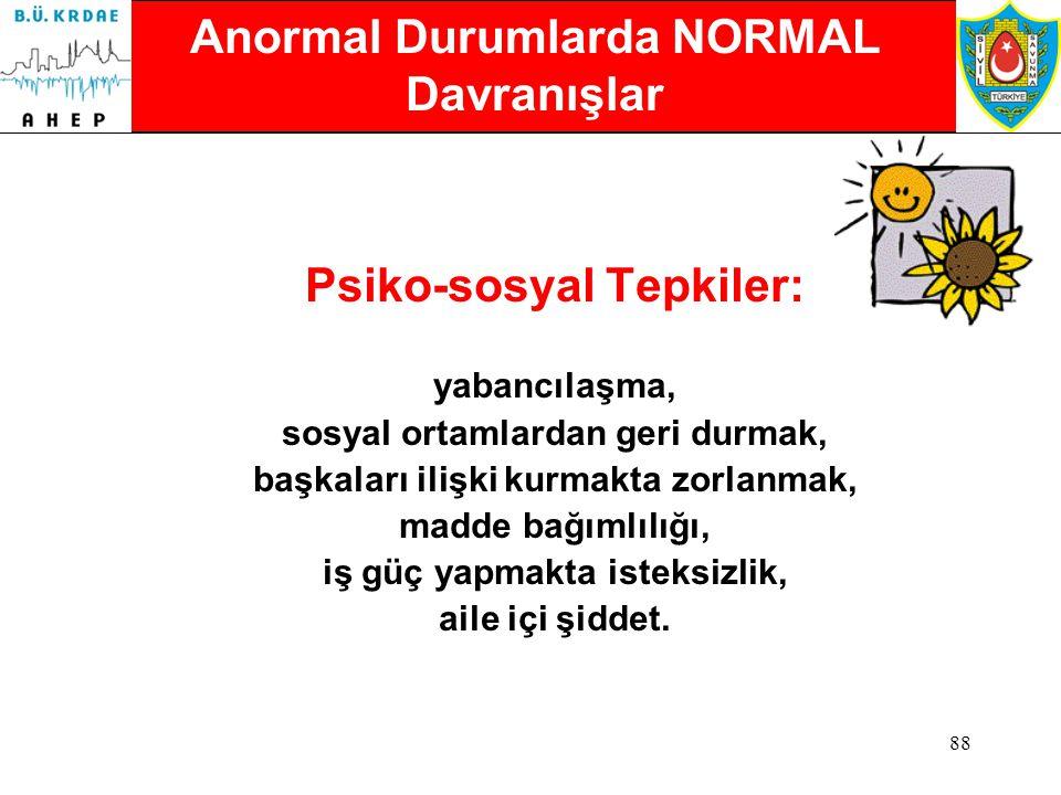 Anormal Durumlarda NORMAL Davranışlar Psiko-sosyal Tepkiler: