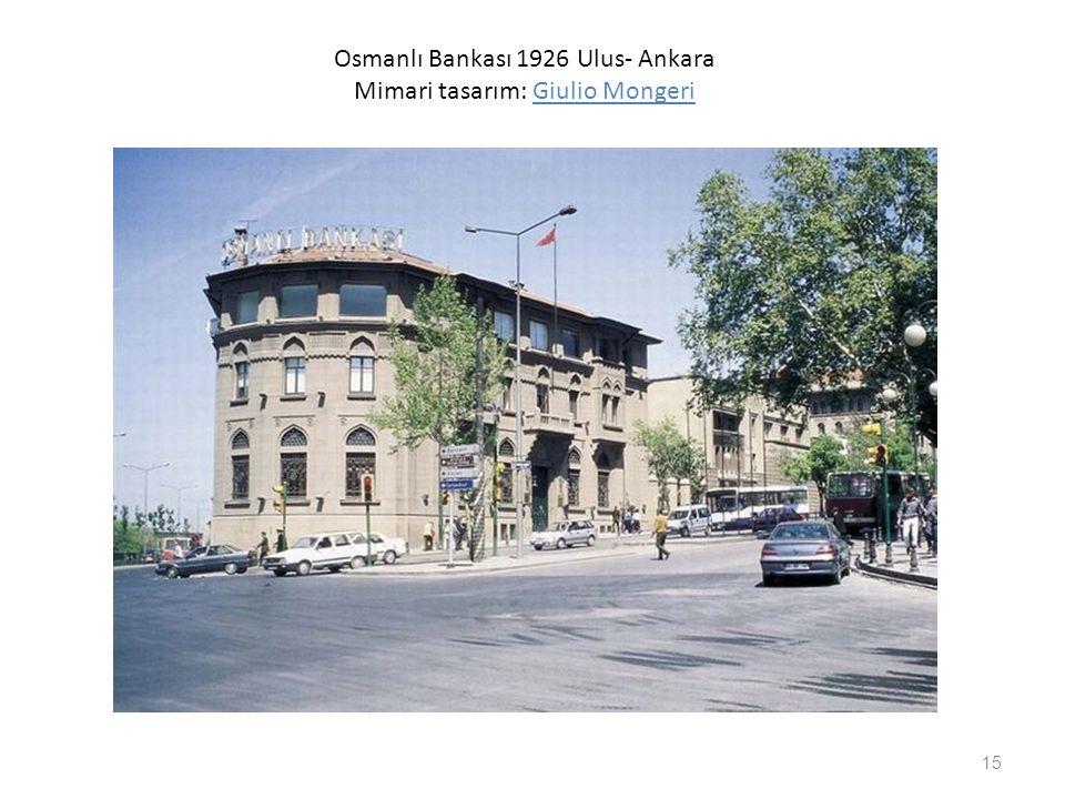 Osmanlı Bankası 1926 Ulus- Ankara Mimari tasarım: Giulio Mongeri