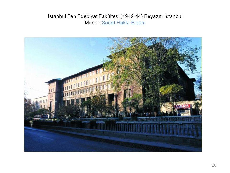 İstanbul Fen Edebiyat Fakültesi (1942-44) Beyazıt- İstanbul Mimar: Sedat Hakkı Eldem