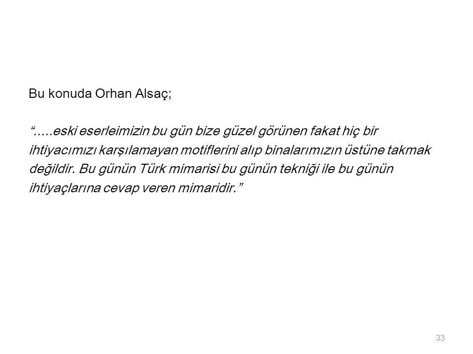 Bu konuda Orhan Alsaç; .....eski eserleimizin bu gün bize güzel görünen fakat hiç bir.
