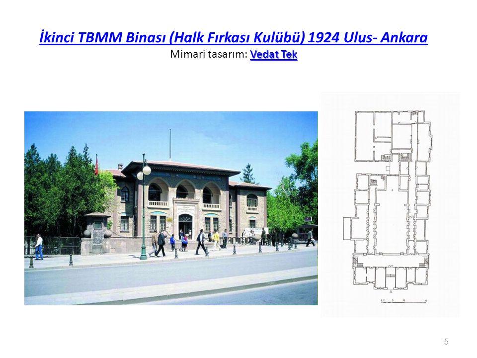 İkinci TBMM Binası (Halk Fırkası Kulübü) 1924 Ulus- Ankara Mimari tasarım: Vedat Tek