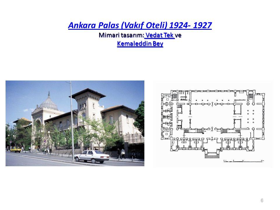 Ankara Palas (Vakıf Oteli) 1924- 1927 Mimari tasarım: Vedat Tek ve Kemaleddin Bey
