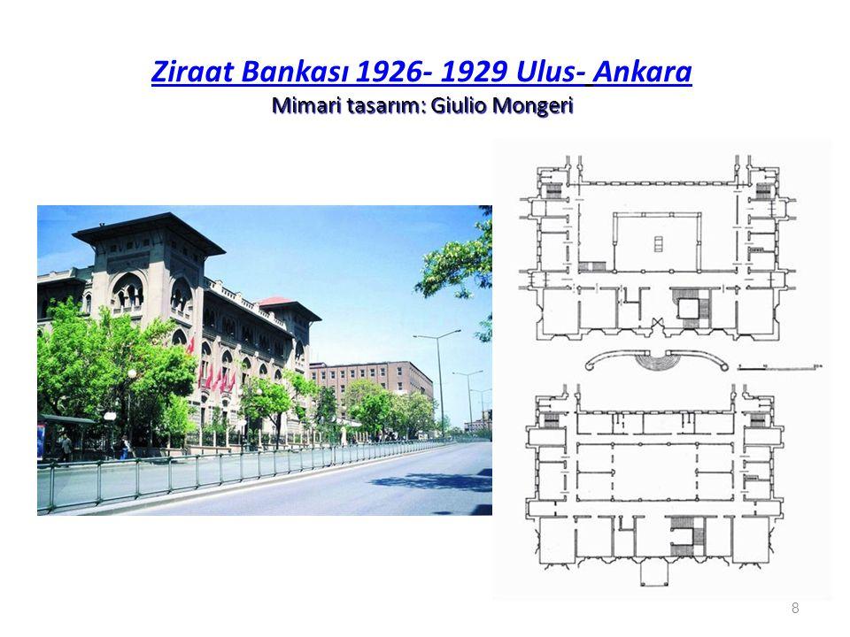 Ziraat Bankası 1926- 1929 Ulus- Ankara Mimari tasarım: Giulio Mongeri