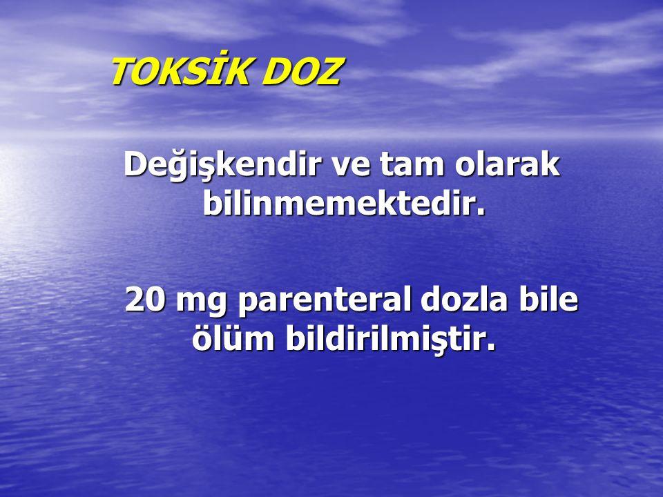 20 mg parenteral dozla bile ölüm bildirilmiştir.