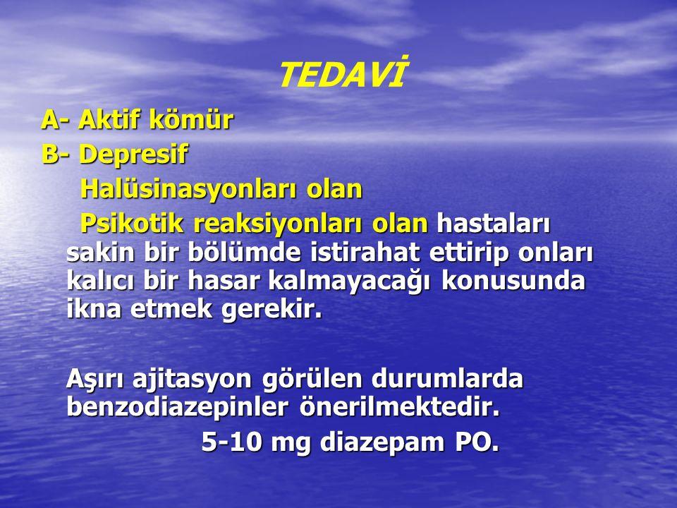 TEDAVİ A- Aktif kömür B- Depresif Halüsinasyonları olan