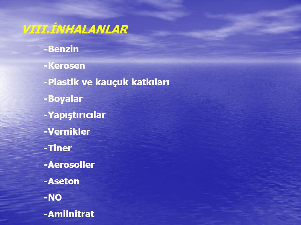 VIII.İNHALANLAR -Kerosen -Plastik ve kauçuk katkıları -Boyalar